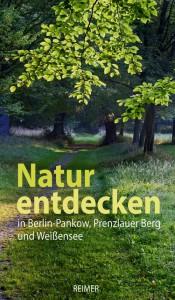 """Buchtitel """"Natur entdecken in Berlin Pankow, Prenzlauer Berg und Weißensee"""